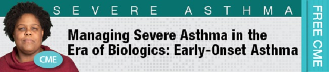 Managing Severe Asthma in the Era of Biologics: Early-Onset Asthma Banner
