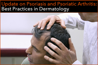 Update on Psoriasis and PsA: Best Practices in Dermatology Banner
