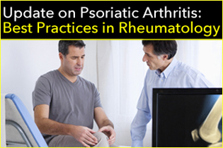 Update on Psoriatic Arthritis: Best Practices in Rheumatology Banner